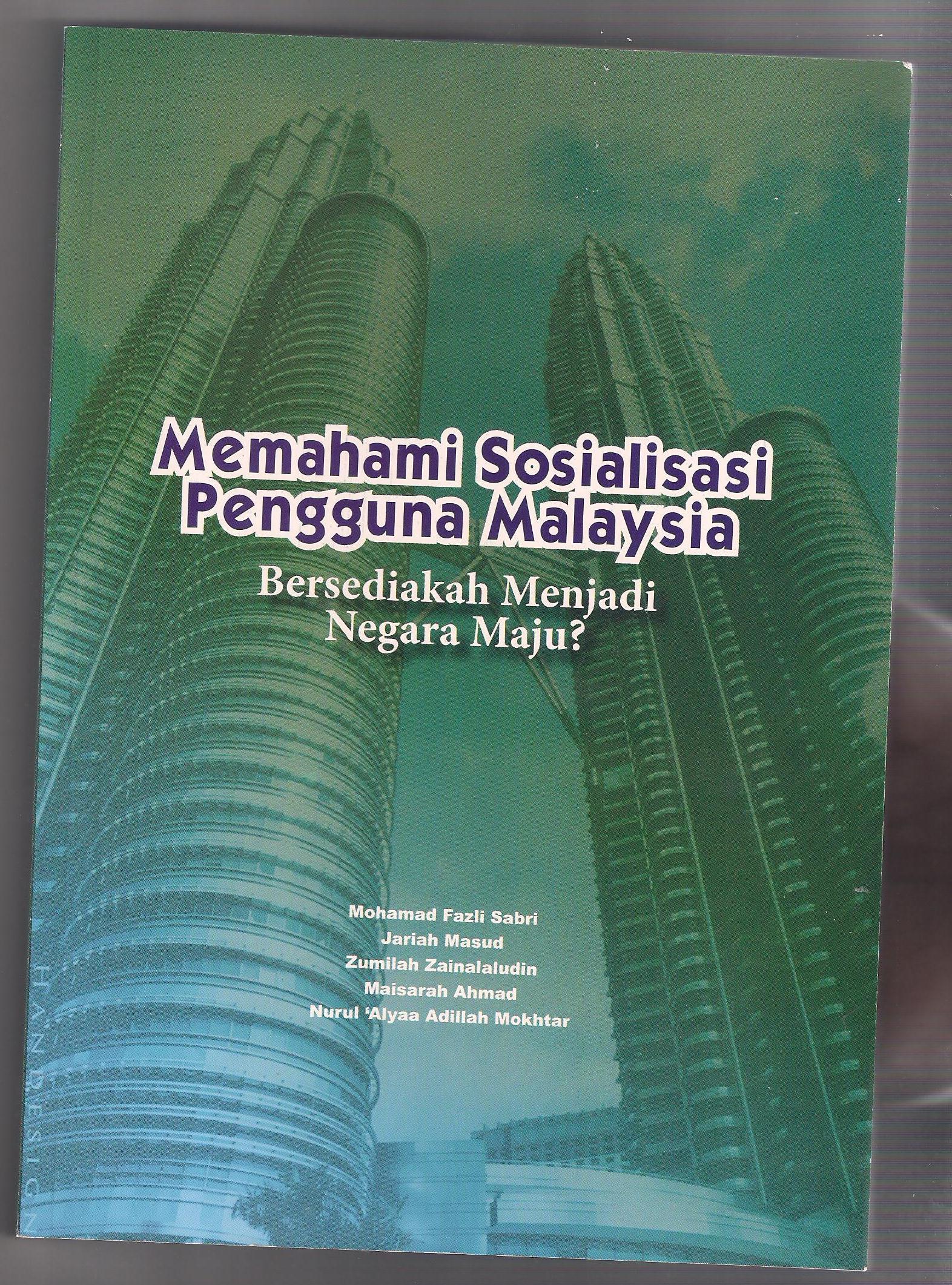 BUKU MEMAHAMI SOSIALISASI PENGGUNA MALAYSIA-BERSEDIAKAH MENJADI NEGARA MAJU